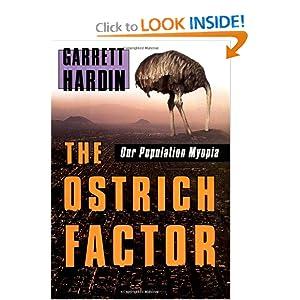The Ostrich Factor: Our Population Myopia Garrett James Hardin