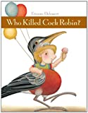 Who Killed Cock Robin? (1568461917) by Delessert, Etienne