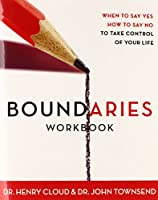 Boundaries: When to Say Yes, How to Say No: Workbook