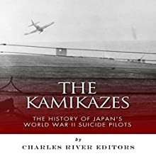 The Kamikazes: The History of Japan's World War II Suicide Pilots (       UNABRIDGED) by Charles River Editors Narrated by Stan Chandler