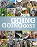 Going, Going, Gone: 100 animals and plants on the verge of extinction (Conservation)
