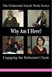 Why Am I Here?: Engaging the Reluctant Client (The Relational Social Work)
