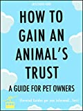 How To Gain An Animals Trust: A Guide For Pet Owners