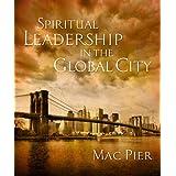 Spiritual Leadership in the Global City ~ Mac Pier