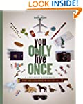 You Only Live Once: A Lifetime of Exp...