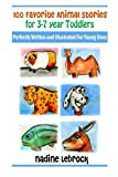 Nadine LeBrock 100 Favorite Animal Stories for 3-7 Year Old Toddlers: Perfectly Written and Illustrated for Young Ones