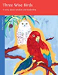 Three Wise Birds: A Story About Wisdo...