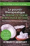 Le pouvoir thérapeutique du régime cétogène et de l'huile de coco : Pour Alzheimer, Parkinson et autres maladies...