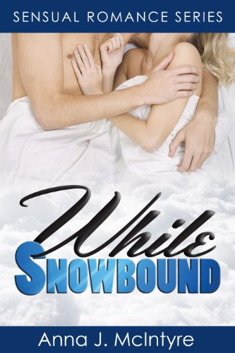 While Snowbound (Sensual Romance Series) by Anna J. McIntyre