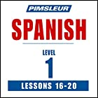 Spanish Level 1 Lessons 16-20: Learn to Speak and Understand Spanish with Pimsleur Language Programs Hörbuch von  Pimsleur Gesprochen von:  Pimsleur