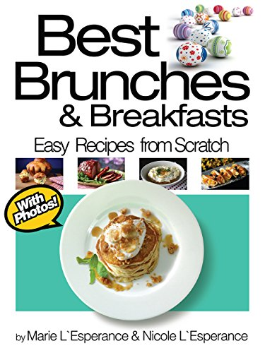 Best Brunches and Breakfasts (Easy Recipes from Scratch Book 3) by Nicole L'Esperance, Marie L'Esperance