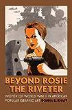 Beyond Rosie the Riveter: Women of World War II in American Popular Graphic Art (Culture America (Hardcover))