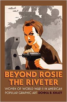 Beyond Rosie the Riveter: Women of World War II in American Popular
