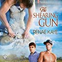 The Shearing Gun (       UNABRIDGED) by Renae Kaye Narrated by Dave Gillies
