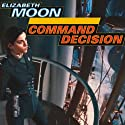 Command Decision: Vatta's War, Book 4 (       UNABRIDGED) by Elizabeth Moon Narrated by Cynthia Holloway