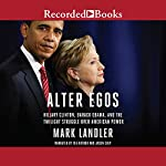Alter Egos: Hillary Clinton, Barack Obama, and the Twilight Struggle over American Power | Mark Landler