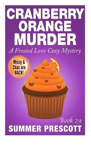 Cranberry Orange Murder: A Frosted Love Cozy Mystery - Book 29 (Frosted Love Cozy Mysteries)