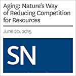 Aging: Nature's Way of Reducing Competition for Resources | Andrew Grant