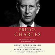 Prince Charles: The Passions and Paradoxes of an Improbable Life | Livre audio Auteur(s) : Sally Bedell Smith Narrateur(s) : Sally Bedell Smith, Rosalyn Landor