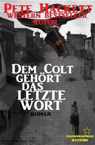 Pete Hackett - Dem Colt gehört das letzte Wort (German Edition)
