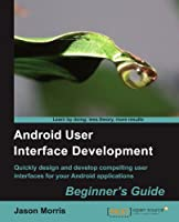 Android User Interface Development: Beginner's Guide Front Cover