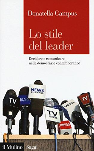 Lo stile del leader Decidere e comunicare nelle democrazie contemporanee PDF
