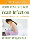 Home Remedies for a Yeast Infection: Alternative Medicine for a Healthy Body (Health Collection)