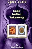 You Can Cook Indian Takeaway (English Edition)