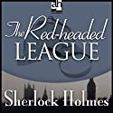 The Red-Headed League: Sherlock Holmes (       UNABRIDGED) by Sir Arthur Conan Doyle Narrated by Edward Raleigh