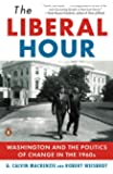 The Liberal Hour: Washington and the Politics of Change in the 1960s (Penguin History of American Life)