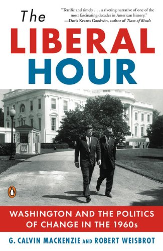 The Liberal Hour: Washington and the Politics of Change...