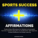 Sports Success Affirmations: Positive Daily Affirmations for Athletes to Accomplish Success in Sports Using the Law of Attraction, Self-Hypnosis, Guided Meditation and Sleep Learning | Stephens Hyang