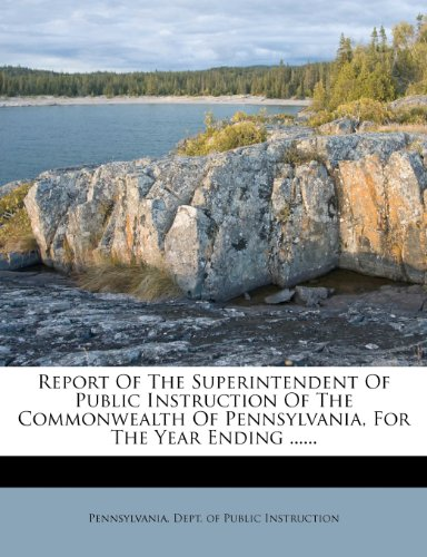 Report Of The Superintendent Of Public Instruction Of The Commonwealth Of Pennsylvania, For The Year Ending ......