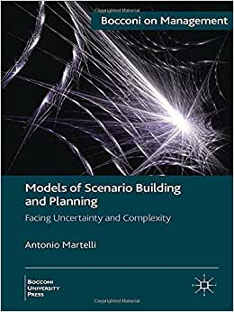 Models Of Scenario Building And Planning: Facing Uncertainty And Complexity (Bocconi On Management)