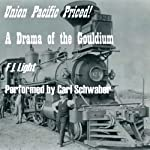 Union Pacific Priced!: A Drama of the Gouldium | F. L. Light