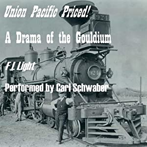 Union Pacific Priced!: A Drama of the Gouldium | [F. L. Light]
