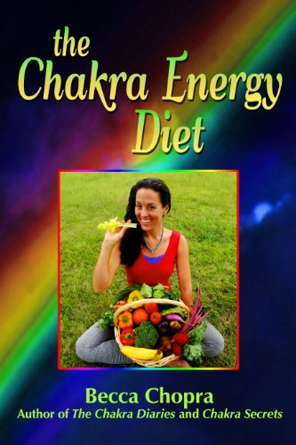 Book: The Chakra Energy Diet - The Right Food, Relaxation, Yoga & Exercise To Look and Feel your Best! by Becca Chopra