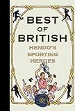 Jon Henderson Best of British: Hendo's Sporting Heroes