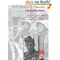 Fahnenfluchten: Deserteure der Wehrmacht im Zweiten Weltkrieg - Lebenswege und Entscheidungen