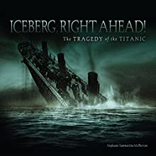 Iceberg, Right Ahead!: The Tragedy of the Titanic Audiobook by Stephanie Sammartino McPherson Narrated by  Intuitive