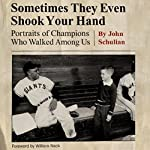 Sometimes They Even Shook Your Hand: Portraits of Champions Who Walked among Us | John Schulian