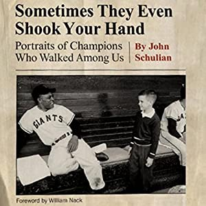 Sometimes They Even Shook Your Hand: Portraits of Champions Who Walked among Us | [John Schulian]