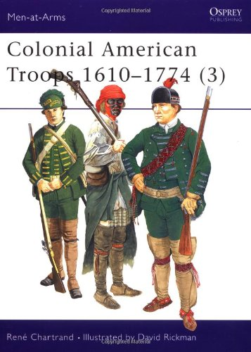 Colonial American Troops 1610-1774 (3): Pt. 3 (Men-at-Arms)