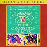 Arthur At the Crossing Places | Kevin Crossley-Holland