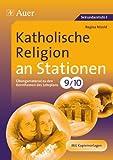 Katholische Religion an Stationen: Übungsmaterial zu den Kernthemen des Lehrplans, Klasse 9/10 (Stationentraining Sekundarstufe Religion)