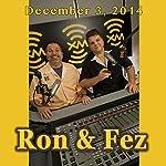 Ron & Fez, December 3, 2014 |  Ron & Fez