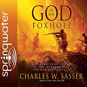 God in the Foxhole: Inspiring True Stories of Miracles on the Battlefield | [Charles W. Sasser]