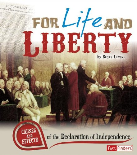 For Life and Liberty: Causes and Effects of the Declaration of Independence (Cause and Effect)