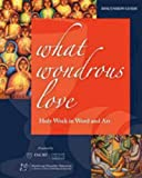 What Wondrous Love: Holy Week in Word and Art (Discussion Guide) (1606741217) by Thomas G. Long