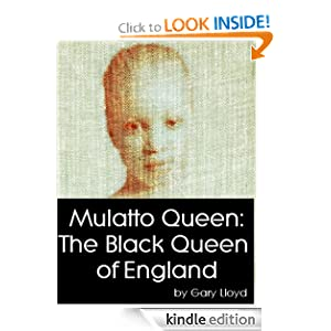 Mulatto Queen: England's Black Queen: Gary Lloyd: Amazon.com: Kindle Store
